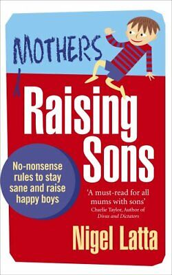 Mothers Raising Sons: No-nonsense rules to stay sane and rais... by Latta, Nigel