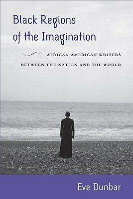 Black Regions of the Imagination: African American Writers Betw .9781439909423