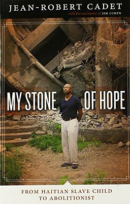 My Stone of Hope: From Haitian Slave Child to Abolitionist By Jean-Robert Cadet