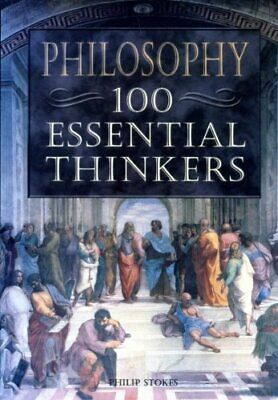 Philosophy 100 Essential Thinkers by Stokes, Philip Book The Cheap Fast Free