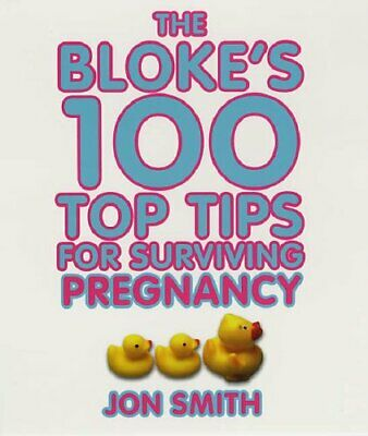 The Bloke's 100 Top Tips For Surviving Pregnancy by Smith, Jon Paperback Book