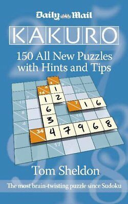 Daily Mail Kakuro: 150 All New Puzzles by Tom Sheldon Paperback Book The Cheap