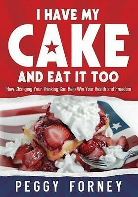 I Have My Cake and Eat It Too by Peggy Forney (2012, Paperback)