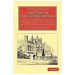 A History of the Gothic Revival : An Attempt to Show How the Taste for...