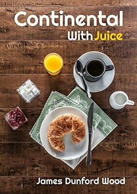 Continental with Juice: A Modern Ruritanian Romance by Dunford Wood, James Book