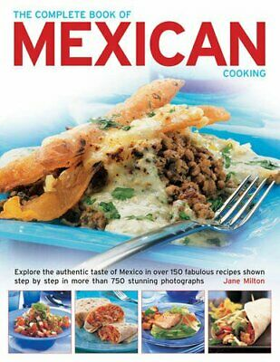 The Complete Book of Mexican Cooking: Explore the Authentic Ta... by Jane Milton