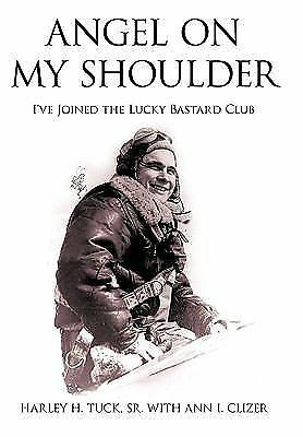 Angel on My Shoulder : I've Joined the Lucky Bastard Club by Harley H. Tuck...