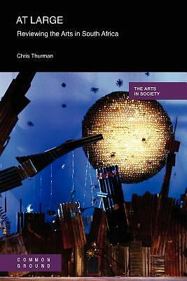 At Large : Reviewing the Arts in South Africa by Chris Thurman (2011, Paperback)