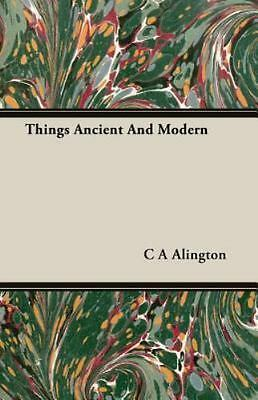 Things Ancient and Modern by C. A. Alington (2006, Paperback)