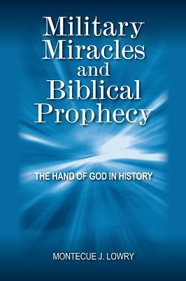 Military Miracles and Biblical Prophecy : The Hand of God in History by...