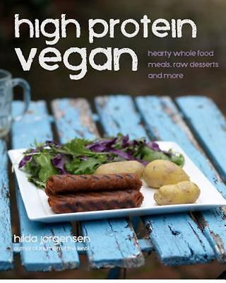 High Protein Vegan : Hearty Whole Food Meals, Raw Desserts and More by Hilda...