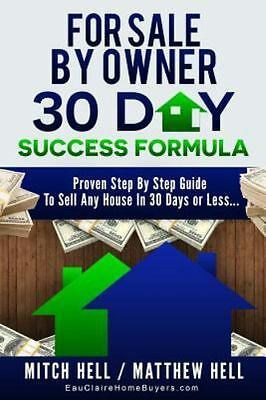 For Sale by Owner 30 Day Success Formula : How to Sell Any House in 30 Days...