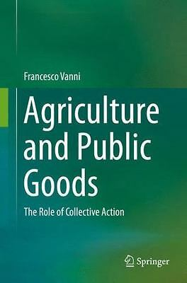 Agriculture and Public Goods : The Role of Collective Action by Francesco...