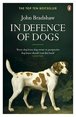In Defence of Dogs: Why Dogs Need Our Understanding by Bradshaw, John Book The