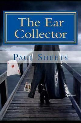 The Ear Collector : Human Ears of Art by Paul Sheets (2013, Paperback)