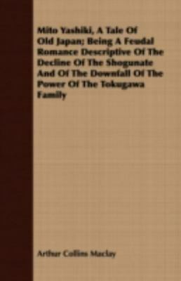 Mito Yashiki, a Tale of Old Japan; Being a Feudal Romance Descriptive of the...