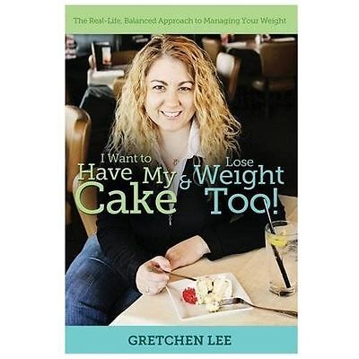 I Want to Have My Cake and Lose Weight Too by Gretchen Lee (2013, Paperback)