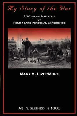 My Story of the War : A Woman's Narrative by Mary A. Livermore (2001,...
