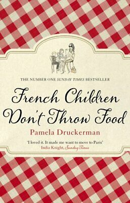 French Children Don't Throw Food by Druckerman, Pamela Book The Cheap Fast Free