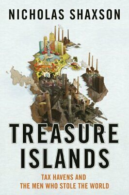 Treasure Islands: Tax Havens and the Men who S... by Shaxson, Nicholas Paperback