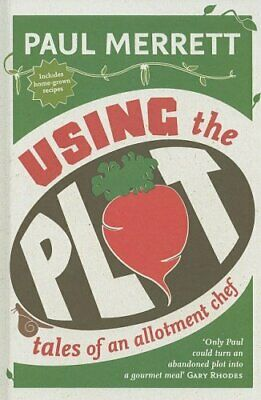 Using The Plot: Tales of an Allotment Chef by Merrett, Paul Hardback Book The