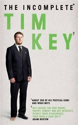 The Incomplete Tim Key: About 300 of his poetical gems and what-n... by Key, Tim