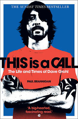 This is a Call: The Life and Times of Dave Grohl by Paul Brannigan - New Book