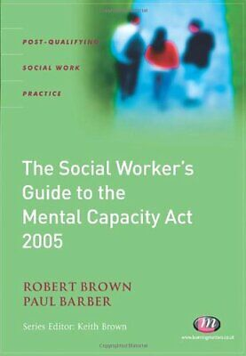The Social Worker's Guide to the Mental Capacity Act... by Paul Barber Paperback