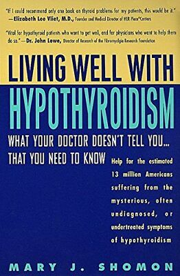 Living Well with Hypothyroidism: What Your Doctor Doesn't Tel... by Shomon, Mary
