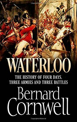 Waterloo: The History of Four Days, Three Armies and Thr... by Cornwell, Bernard