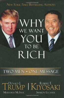 Why We Want You to Be Rich: Two Men - One Message... by Robert Kiyosaki Hardback