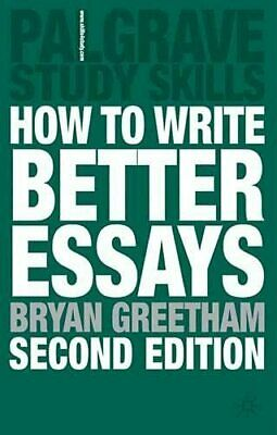 How to Write Better Essays (Palgrave Study Skills) by Bryan Greetham Paperback
