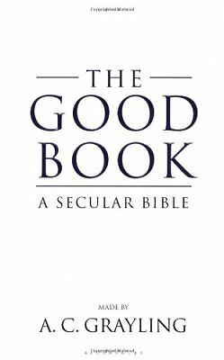 The Good Book: A Secular Bible by Grayling, Professor A. C. Hardback Book The