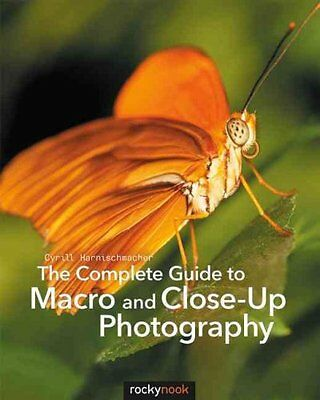 The Complete Guide to Macro and Close-Up Photography 9781681980522