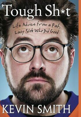 Tough Sh*t: Life Advice from a Fat, Lazy Slob Who Did Good by Kevin Smith Book