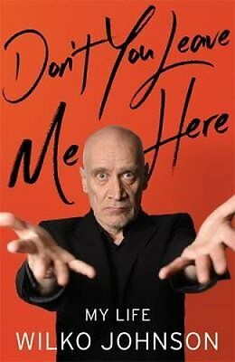 Don't You Leave Me Here My Life by Wilko Johnson 9781408708002 (Hardback, 2016)
