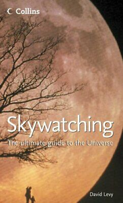Skywatching: The Ultimate Guide to the Universe by Levy, David Hardback Book The