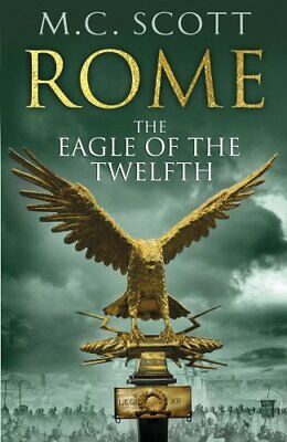 Rome: The Eagle Of The Twelfth: Rome 3 by Scott, M C Book The Cheap Fast Free