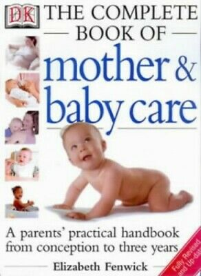 The Dk Complete Book of Mother and Baby Care: ... by Fenwick, Elizabeth Hardback