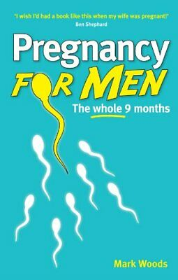 Pregnancy for Men: The whole nine months by Woods, Mark Book The Cheap Fast Free