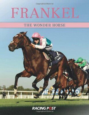 Frankel: The Wonder Horse by Racing Post Book The Cheap Fast Free Post