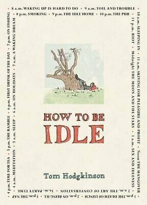 How to be Idle by Hodgkinson, Tom Hardback Book The Cheap Fast Free Post