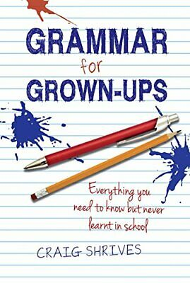 Grammar for Grown-ups: Everything you need to know but neve... by Shrives, Craig