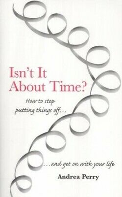 Isn't it About Time?: How to Overcome Procrastinat... by Perry, Andrea Paperback