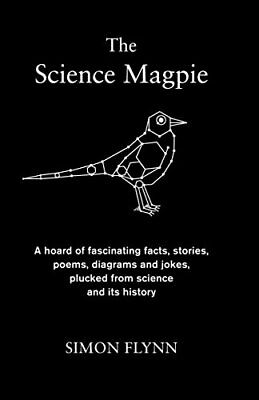 The Science Magpie: A hoard of fascinating facts, stories, po... by Flynn, Simon