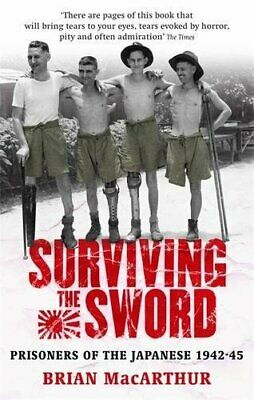 Surviving The Sword: Prisoners of the Japanese ... by MacArthur, Brian Paperback
