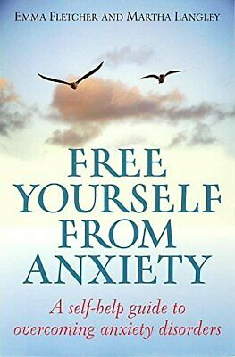 Free Yourself From Anxiety: A self-help guide to ove by Emma Fletcher 1845283112