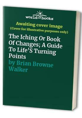The Iching Or Book Of Changes; A Guide To Life'S Turni... by Brian Browne Walker