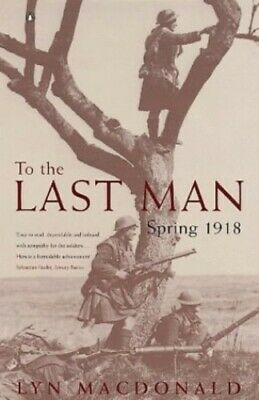 To the Last Man: Spring 1918 by MacDonald, Lyn Paperback Book The Cheap Fast