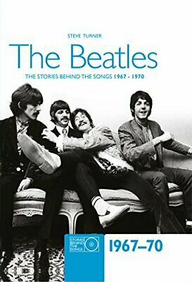 The Beatles: The Stories Behind the Songs, 1967-1970 by Turner, Steve Paperback